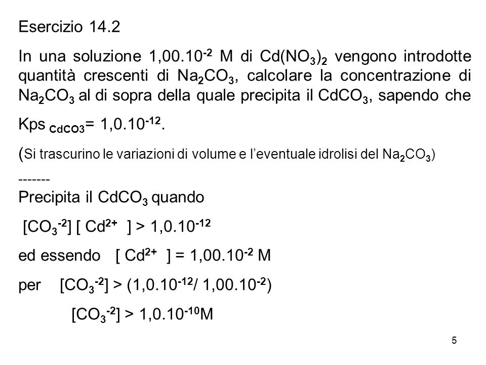 Precipita il CdCO3 quando [CO3-2] [ Cd2+ ] > 1,0.10-12